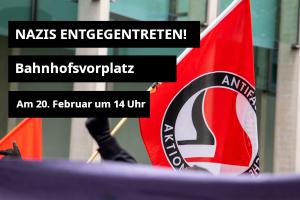 Nazis entgegentreten! Am 20.2. um 14 Uhr am Bahnhofsvorplatz